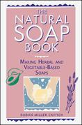 The Natural Soap Book: Making Herbal and Vegetable-Based Soaps