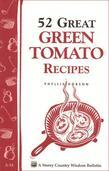 52 Great Green Tomato Recipes: Storey's Country Wisdom Bulletin A-24