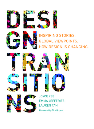Design Transitions: Inspiring Stories. Global Viewpoints. How Design Is Changing.