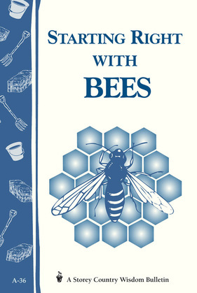 Starting Right with Bees: Storey's Country Wisdom Bulletin A-36