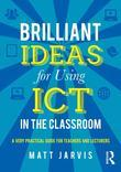 Brilliant Ideas for Using ICT in the Secondary Classroom: A very practical guide for teachers and lecturers