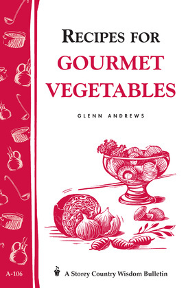 Recipes for Gourmet Vegetables: Storey's Country Wisdom Bulletin A-106