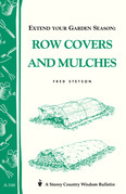 Extend Your Garden Season: Row Covers and Mulches: Storey's Country Wisdom Bulletin A-148