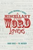 A Miscellany for Word Lovers: Origins, Meanings & Quizzes
