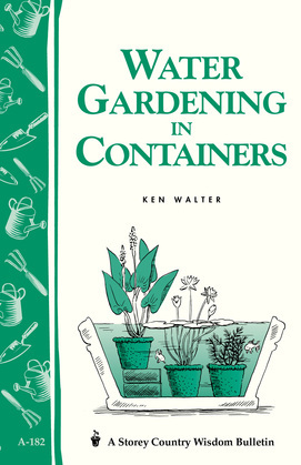 Water Gardening in Containers: Storey's Country Wisdom Bulletin A-182