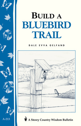 Build a Bluebird Trail: Storey's Country Wisdom Bulletin A-213