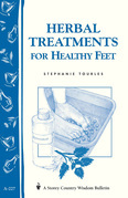 Herbal Treatments for Healthy Feet: Storey Country Wisdom Bulletin A-227