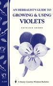 An Herbalist's Guide to Growing and Using Violets (Storey Country Wisdom Bulletin A. 239): A Storey Country Wisdom Bulletin