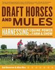 Draft Horses and Mules: Harnessing Equine Power for Farm &amp; Show