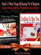 7 More Ways Of Sewing For A Beginner (Sewing Craft Books: Sewing Reference & Guide to Learn How To Sew, Sewing Patterns, Sewing Stitches, Sewing Techn