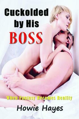 Cuckolded by His Boss: When Fantasy becomes Reality