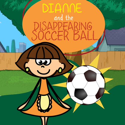 Dianne and the Disappearing Soccer Ball: Children's Books and Bedtime Stories For Kids Ages 3-11