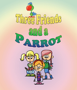 Three Friends and a Parrot: Children's Books and Bedtime Stories For Kids Ages 3-20