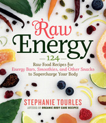 Raw Energy: 124 Raw Food Recipes for Energy Bars, Smoothies, and Other Snacks to Supercharge Your Body