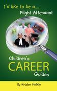 I'd like to be a Flight Attendant: Children's Career Guides