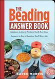 The Beading Answer Book: Solutions to Every Problem You'll Ever Face; Answers to Every Question You'll Ever Ask