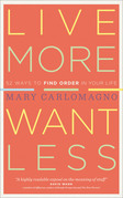 Live More, Want Less: 52 Ways to Find Order in Your Life