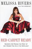 Red Carpet Ready: Secrets for Making the Most of Any Moment You're in the Spotlight