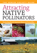 Attracting Native Pollinators: The Xerces Society Guide: Protecting North America's Bees and Butterflies