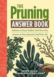 The Pruning Answer Book: Solutions to Every Problem You'll Ever Face, Answers to Every Question You'll Ever Ask