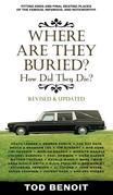 Where Are They Buried (Revised and Updated): How Did They Die? Fitting Ends and Final Resting Places of the Famous, Infamous, and Noteworthy