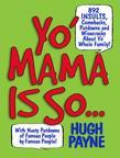 Yo' Mama Is So...: 892 Insults, Comebacks, Putdowns, and Wisecracks About Yo' Whole Family!