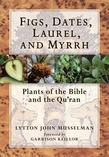 Figs, Dates, Laurel, and Myrrh: Plants of the Bible and the Quran