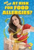 Are You at Risk for Food Allergies?: Peanut Butter, Milk, and Other Deadly Threats