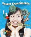 Desert Experiments: 11 Science Experiments in One Hour or Less