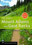 Day Hiking Mount Adams & Goat Rocks Wilderness: Indian Heaven * Yakima Area * White Pass