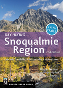 Day Hiking Snoqualmie Region, 2nd Edition: Cascade Foothills * I-90 Corridor * Alpine Lakes