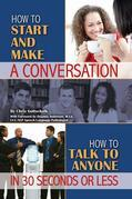 How to Start and Make a Conversation: How to Talk to Anyone in 30 Seconds or Less