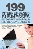 Sharon L Cohen - 199 Internet-based Business You Can Start with Less Than One Thousand Dollars: Secrets, Techniques, and Strategies Ordinary People Use Every Day to Ma