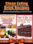 Clean Eating Drink Recipes: 14 Clean Eating Omega Juicer Recipes: Detoxing Juicing Recipes For Vitality & Energy For The Entire Family - 2 In 1 Box Se