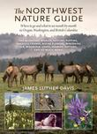 The Northwest Nature Guide: Where to Go and What to See Month by Month in Oregon, Washington, and British Columbia