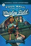 Foul Ball Frame-up at Wrigley Field: The Baseball Geeks Adventures Book 2
