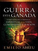 La guerra está ganada: Cómo vencer la batalla espiritual en su vida, comunidad y nación