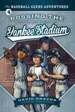 Bossing the Bronx Bombers at Yankee Stadium: The Baseball Geeks Adventures Book 4