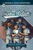 Bossing the Bronx Bombers at Yankee Stadium: The Baseball Geeks Adventures Book 4