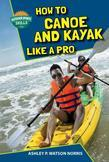 How to Canoe and Kayak Like a Pro