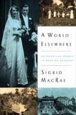 A World Elsewhere: An American Woman in Wartime Germany
