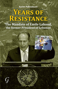 Years of Resistance: The Mandate of Emile Lahood, the Former President of Lebanon: The Mandate of Emile Lahood, the Former President of Leb