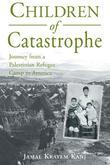 Children of Catastrophe: Journey from a Palestinian Refugee Camp to America: Journey from a Palestinian Refugee Camp to America