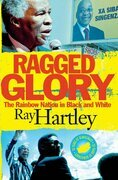 Ragged Glory: The Rainbow Nation in Black and White: The Rainbow Nation in Black and White