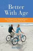 Better with Age: Your Blueprint for Staying Smart, Strong, and Happy for Life