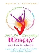Just an Everyday Woman: Improving Your Lifestyle, Your Health, and Your Body - Forever
