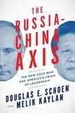 The Russia-China Axis: The New Cold War and America''s Crisis of Leadership: The New Cold War and America''s Crisis of Leadership