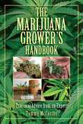 The Marijuana Grower's Handbook: Practical Advice from an Expert
