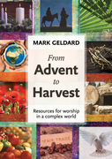 From Advent to Harvest: Resources for worship in a complex world
