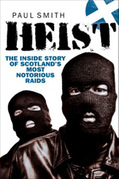 Heist: The Inside Story of Scotland''s Most Notorious Raids